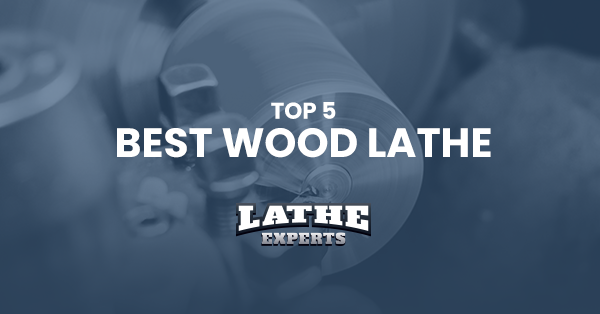top 5 best wood lathe