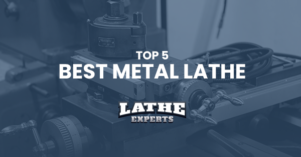 top 5 best metal lathe