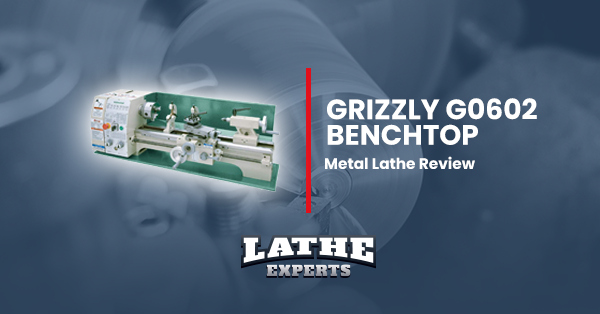 grizzly g0602 benchtop metal lathe reviews