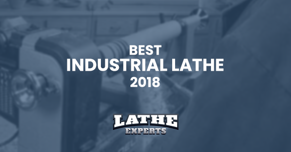 best industrial lathe 2018