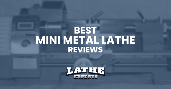 best mini metal lathe reviews