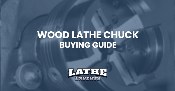 Wood lathe chuck: How to buy the right chuck? - Lathe Experts